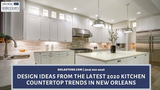 Design Ideas From The Latest 2020 Kitchen Countertop Trends In New Orleans